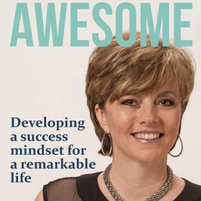 Be Freaking Awesome: Developing a success mindset for a remarkable life.